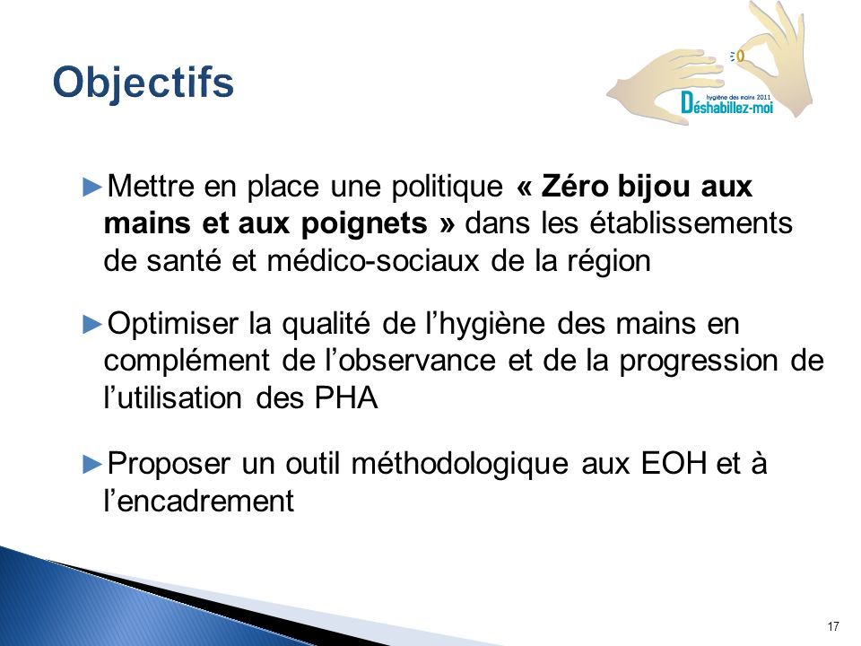 Objectifs Mettre en place une politique « Zéro bijou aux mains et aux poignets » dans les établissements de santé et médico-sociaux de la région.