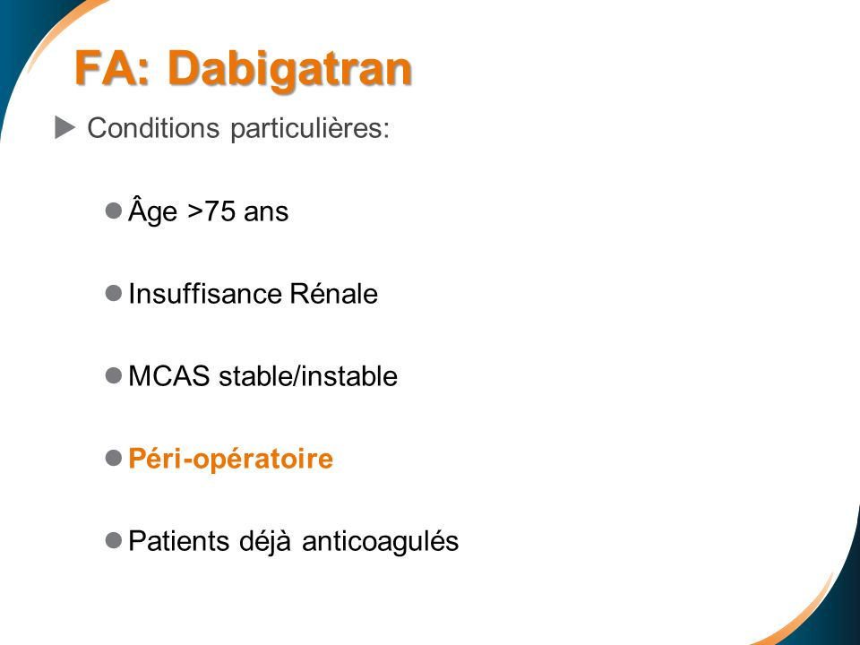 FA: Dabigatran Conditions particulières: Âge >75 ans