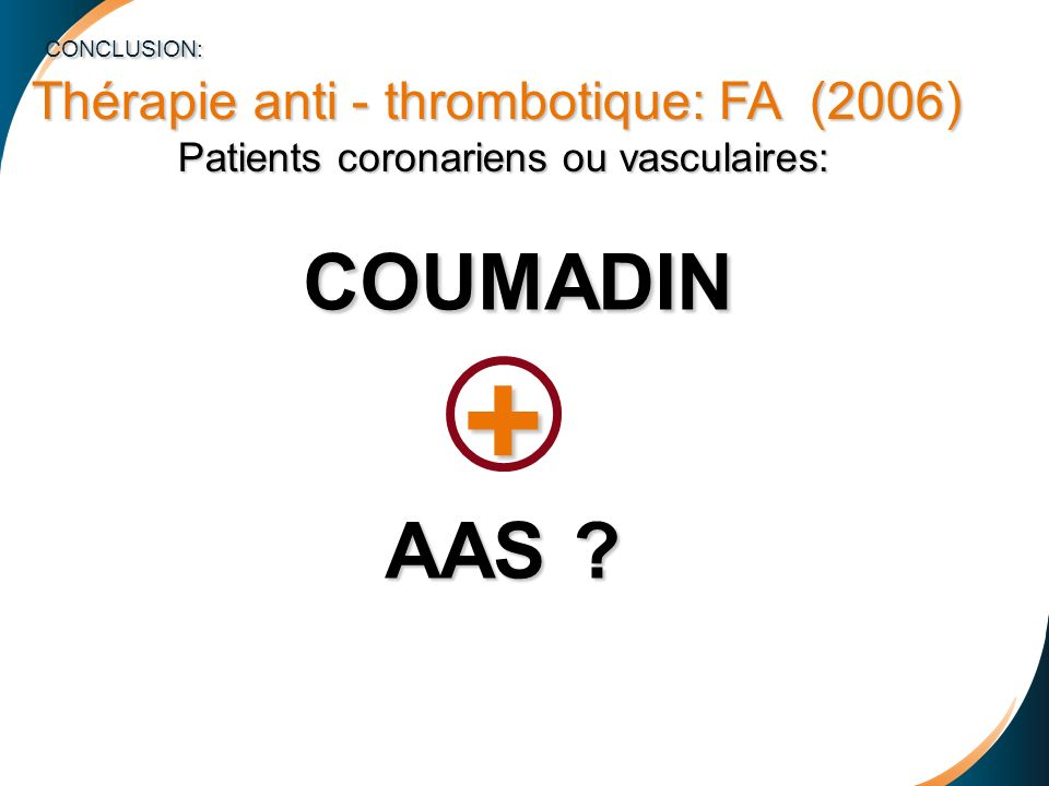 + COUMADIN AAS CONCLUSION: Thérapie anti - thrombotique: FA (2006)