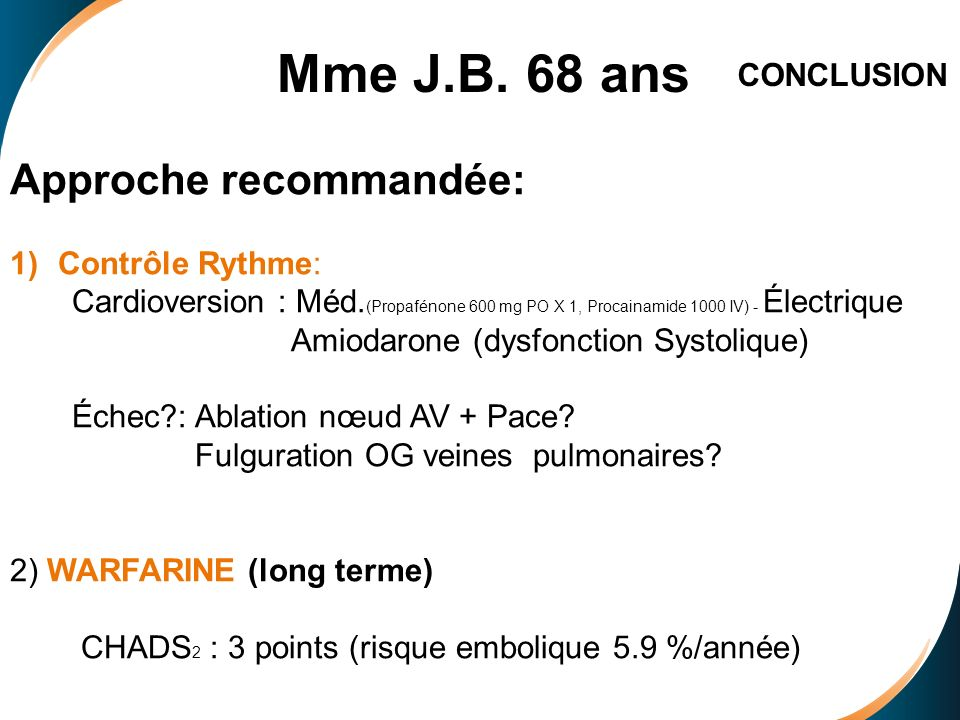 Mme J.B. 68 ans Approche recommandée: CONCLUSION Contrôle Rythme: