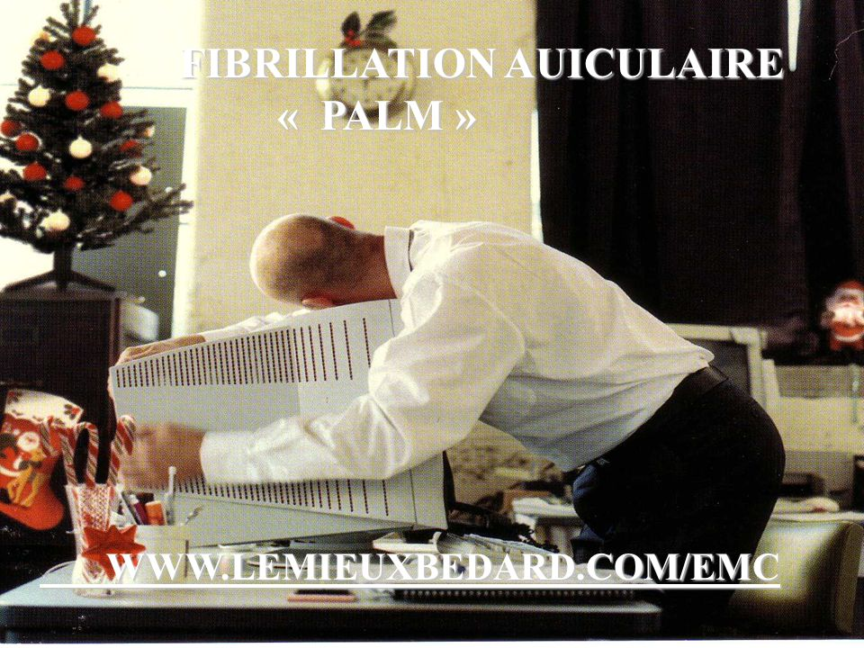 FIBRILLATION AUICULAIRE « PALM » FIBRILLATION AUICULAIRE « PALM »