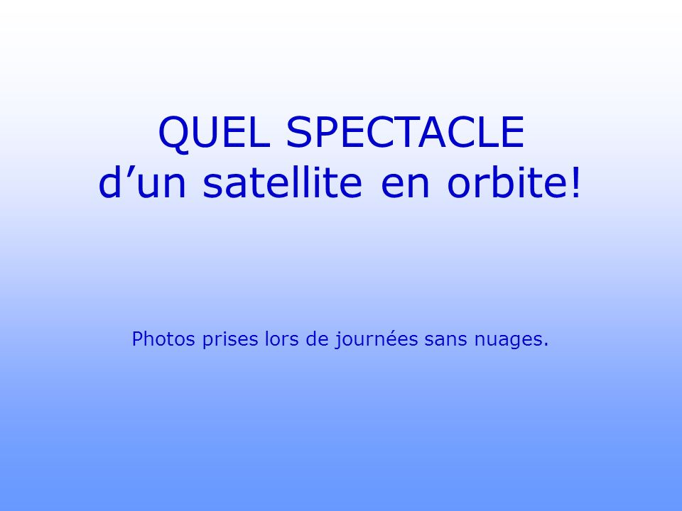 QUEL SPECTACLE d'un satellite en orbite!