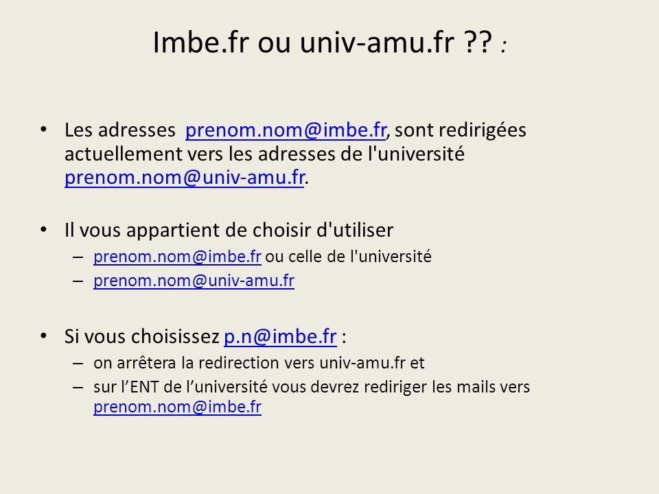 Imbe.fr ou univ-amu.fr : Les adresses prenom.nom@imbe.fr, sont redirigées actuellement vers les adresses de l université prenom.nom@univ-amu.fr.