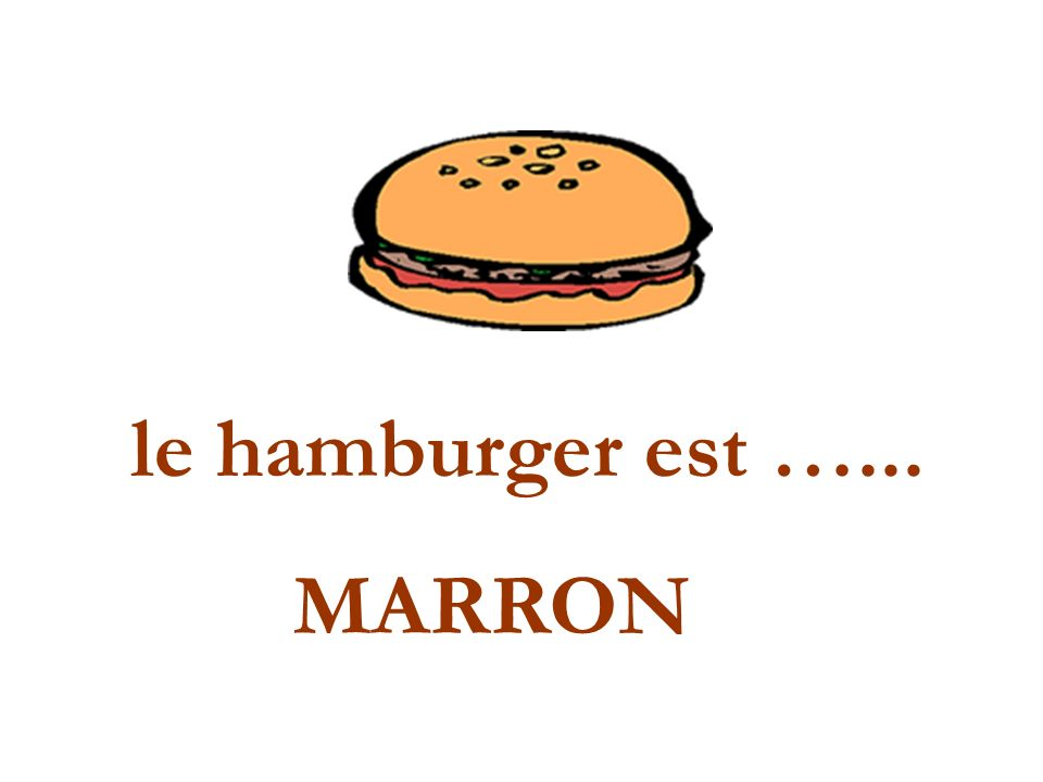 le hamburger est …... MARRON
