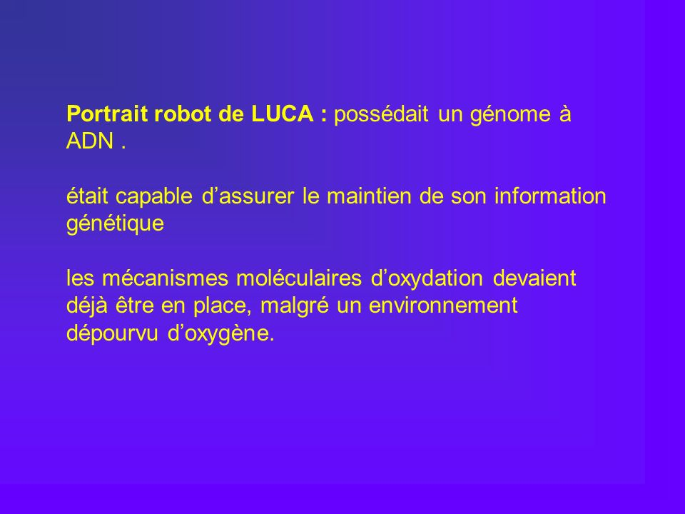 Portrait robot de LUCA : possédait un génome à ADN .