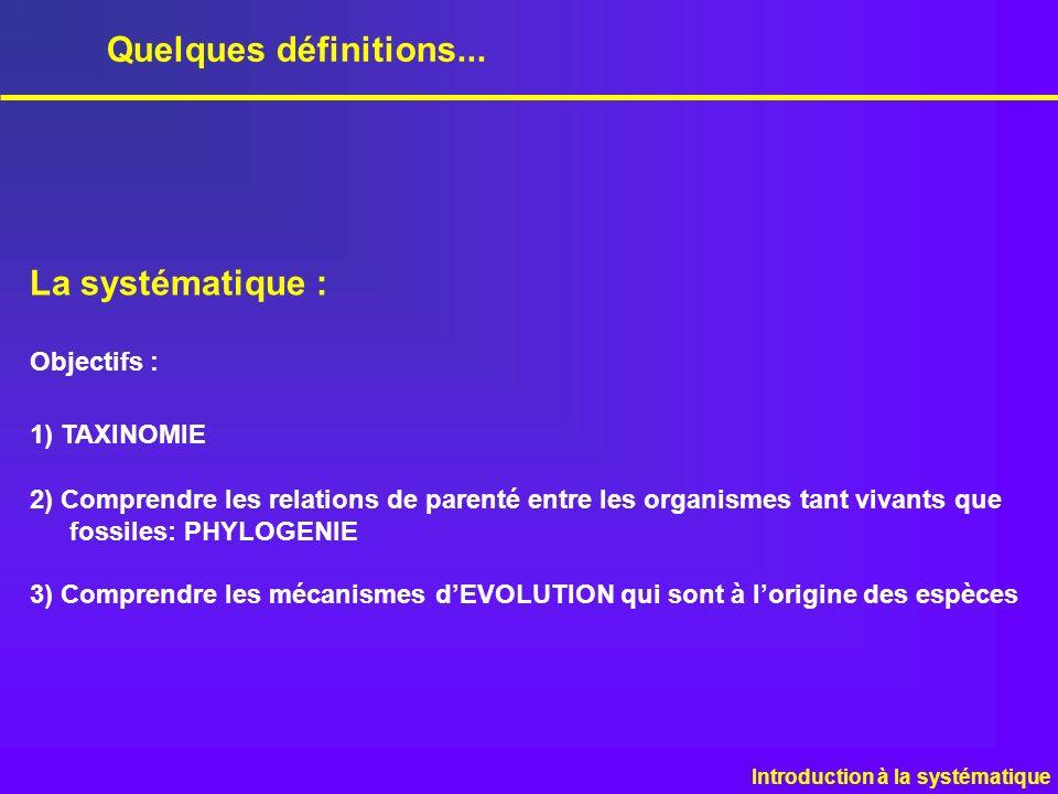 Quelques définitions... La systématique : Objectifs : 1) TAXINOMIE