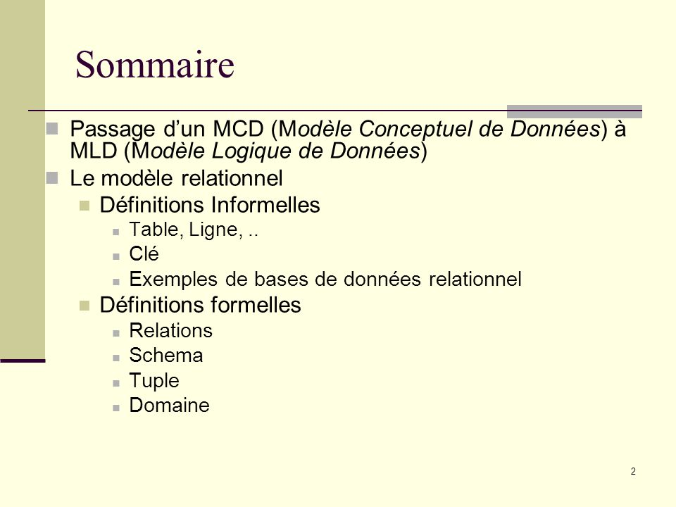 Sommaire Passage d'un MCD (Modèle Conceptuel de Données) à MLD (Modèle Logique de Données) Le modèle relationnel.