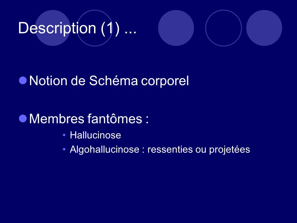 Description (1) ... Notion de Schéma corporel Membres fantômes :
