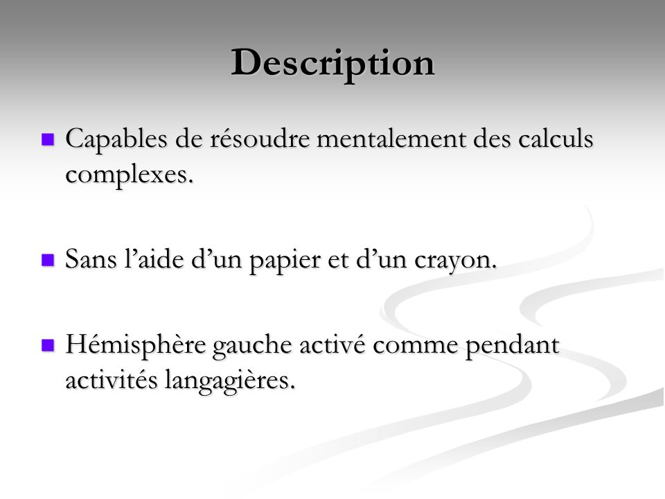 Description Capables de résoudre mentalement des calculs complexes.