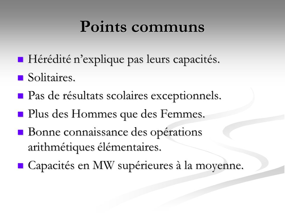 Points communs Hérédité n'explique pas leurs capacités. Solitaires.