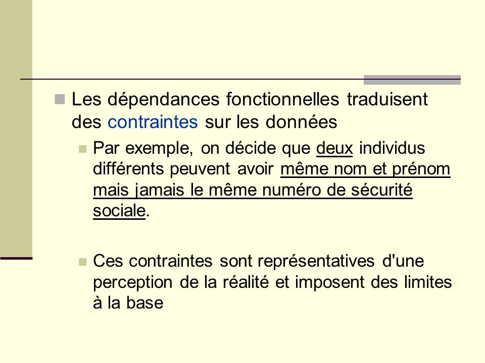 Les dépendances fonctionnelles traduisent des contraintes sur les données