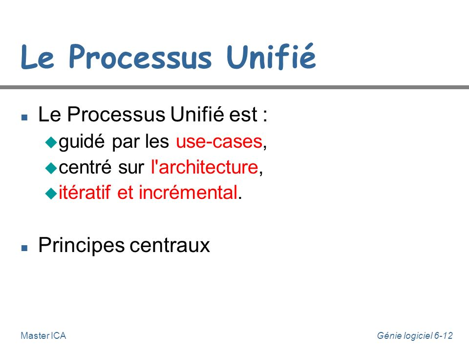 Le Processus Unifié Le Processus Unifié est : Principes centraux