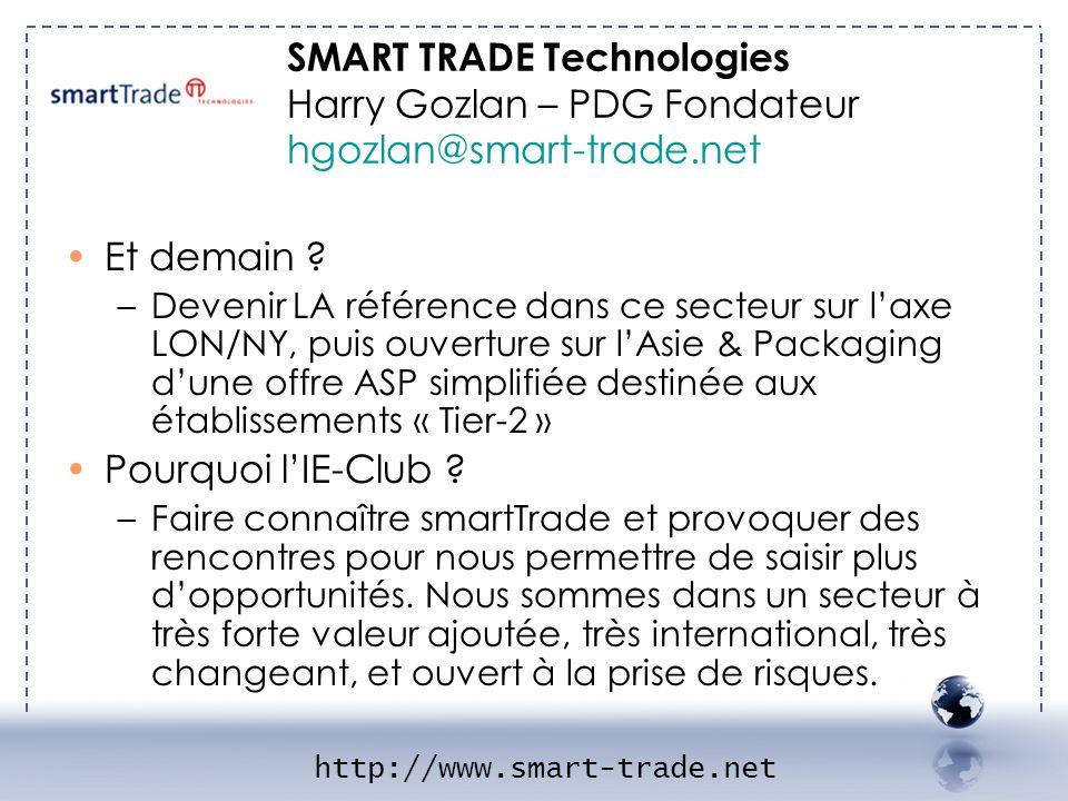 - SMART TRADE 2 SMART TRADE Technologies Harry Gozlan – PDG Fondateur hgozlan@smart-trade.net. Et demain