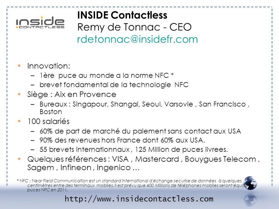 - INSIDE 1 INSIDE Contactless Remy de Tonnac - CEO rdetonnac@insidefr.com. Innovation: 1ère puce au monde a la norme NFC *