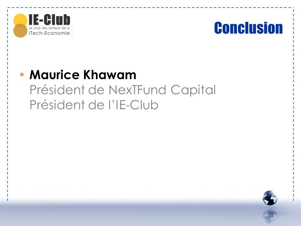 Conclusion Maurice Khawam Président de NexTFund Capital Président de l'IE-Club