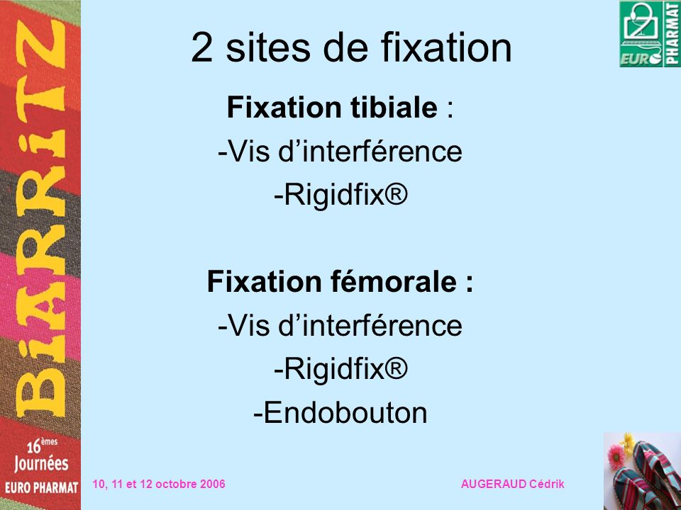 2 sites de fixation Fixation tibiale : Vis d'interférence Rigidfix®