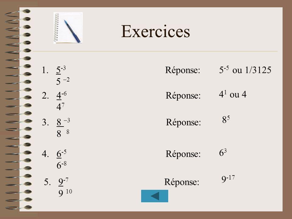 Exercices 5-3 Réponse: 5 –2 5-5 ou 1/3125 4-6 Réponse: 47 41 ou 4 85