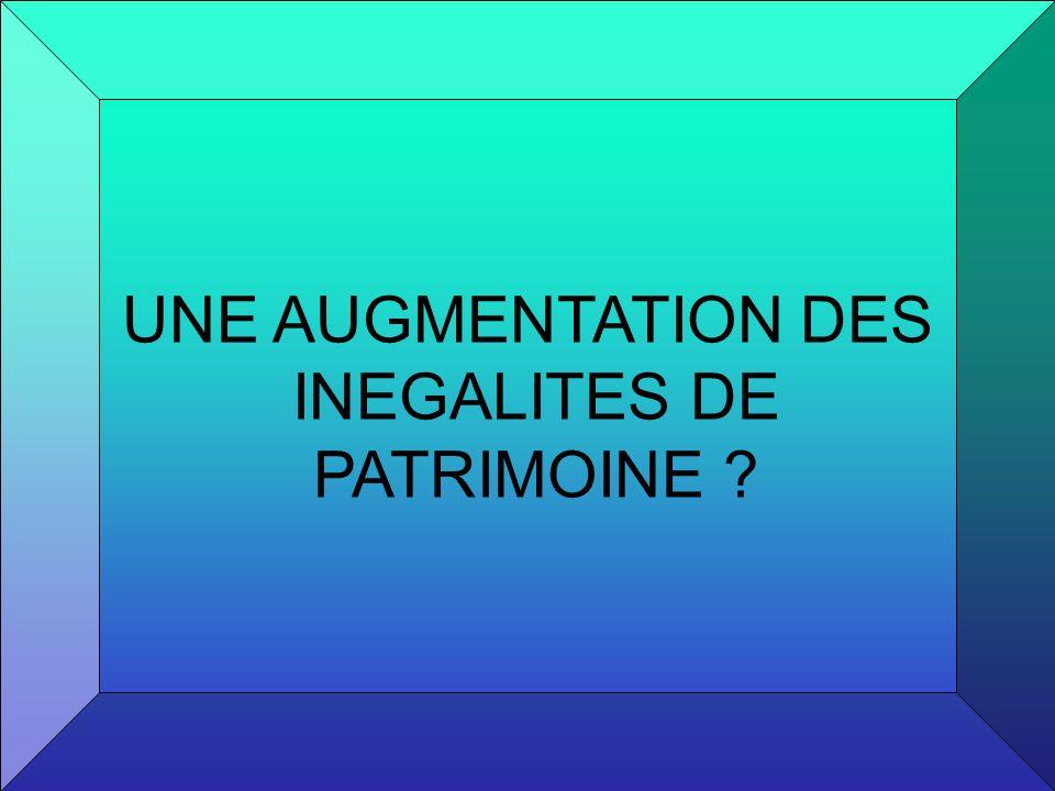 UNE AUGMENTATION DES INEGALITES DE PATRIMOINE