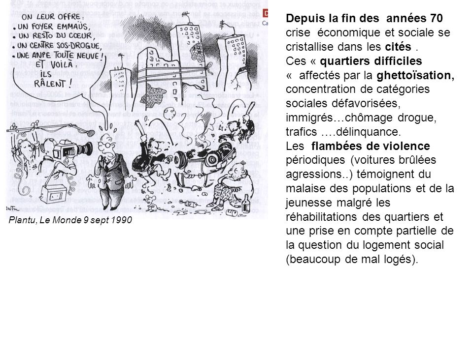 Plantu, Le Monde 9 sept 1990 Depuis la fin des années 70 crise économique et sociale se cristallise dans les cités .