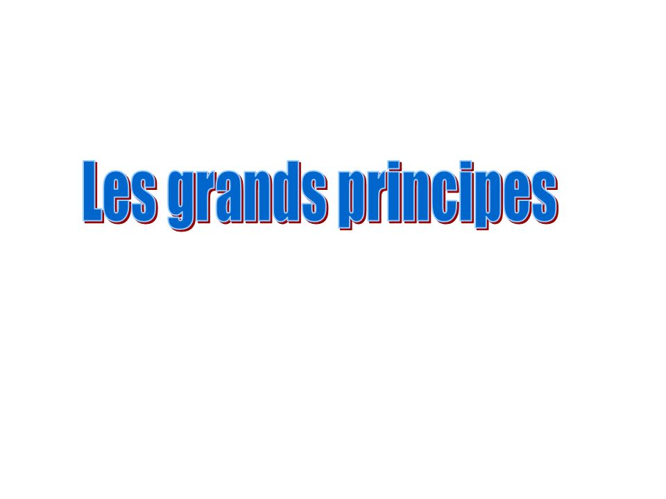 Les grands principes