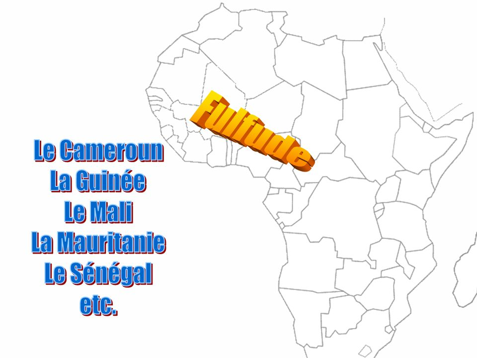 Fulfude Le Cameroun La Guinée Le Mali La Mauritanie Le Sénégal etc.