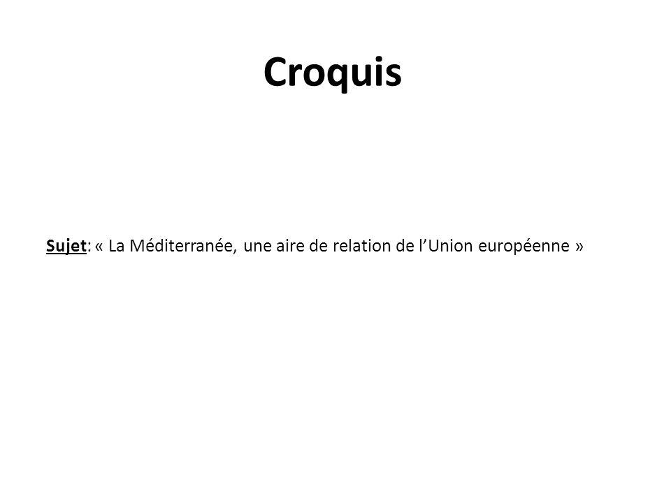 Croquis Sujet: « La Méditerranée, une aire de relation de l'Union européenne »
