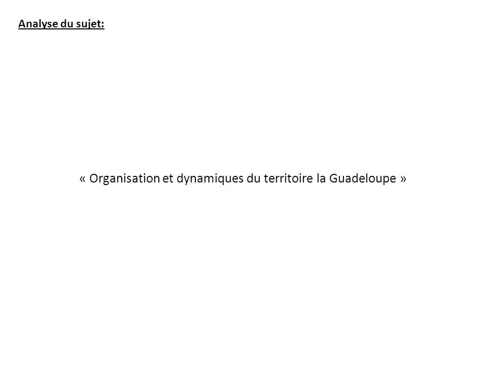 « Organisation et dynamiques du territoire la Guadeloupe »