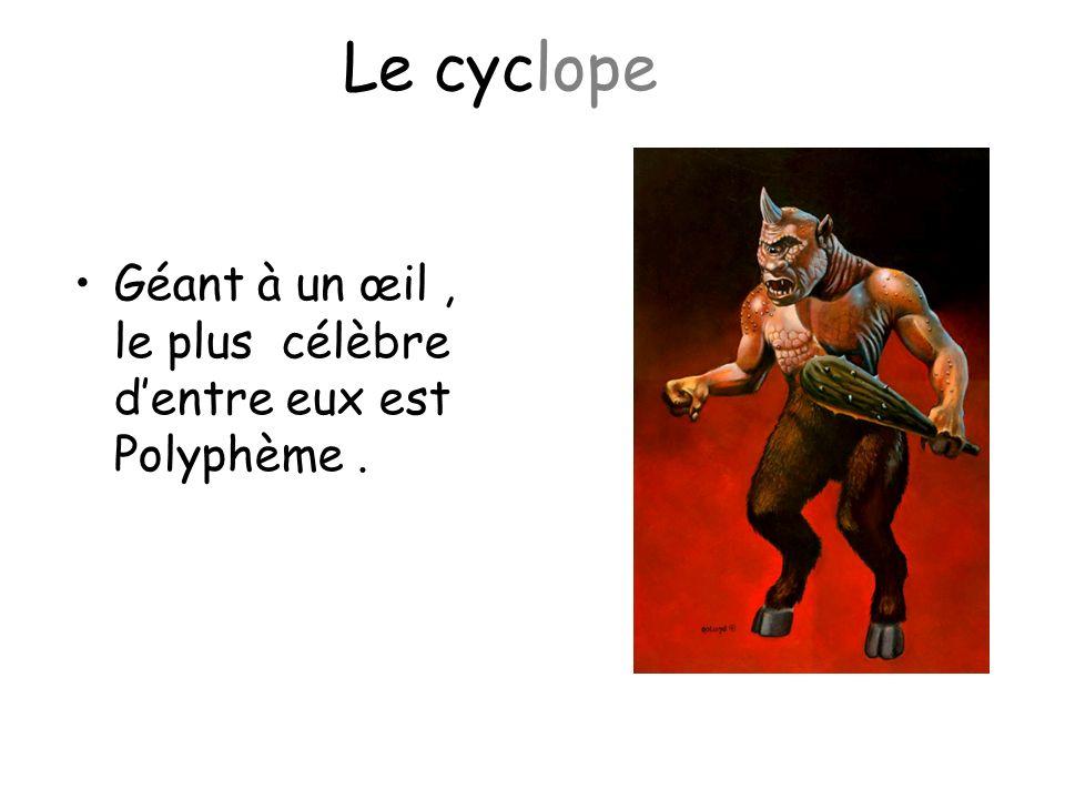 Le cyclope Géant à un œil , le plus célèbre d'entre eux est Polyphème .