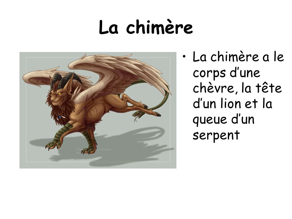 La chimère La chimère a le corps d'une chèvre, la tête d'un lion et la queue d'un serpent