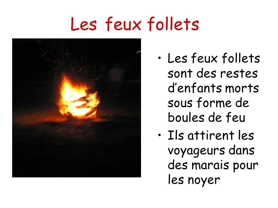 Les feux follets Les feux follets sont des restes d'enfants morts sous forme de boules de feu.