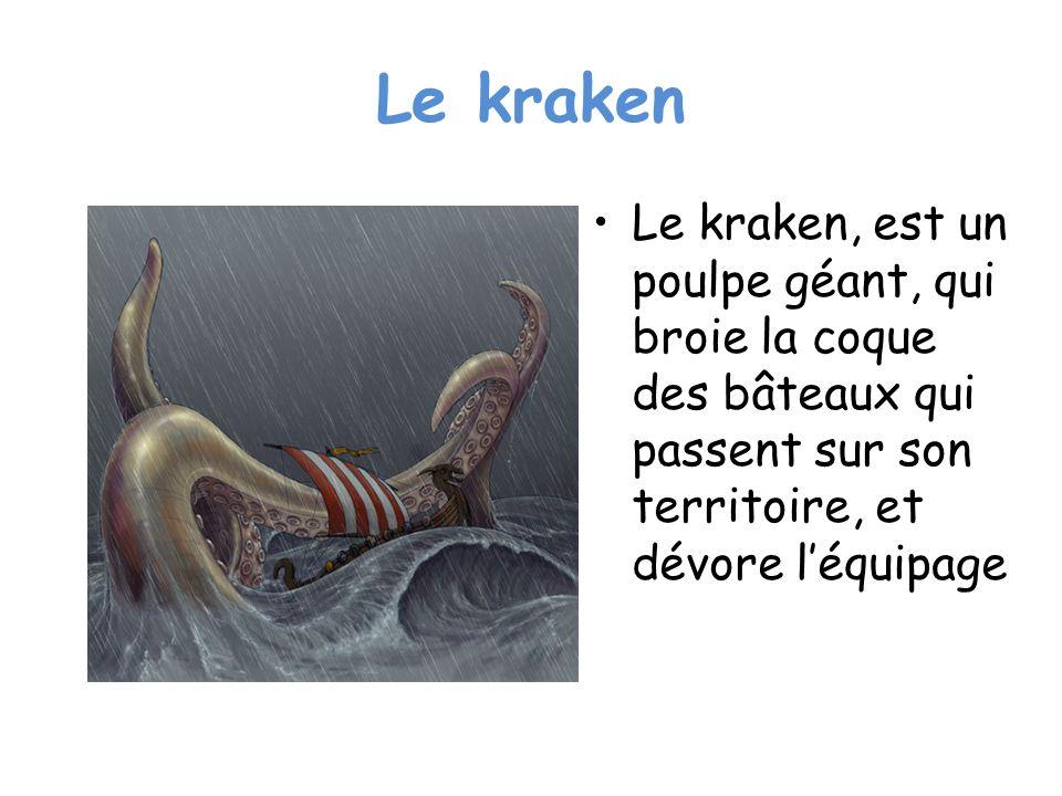 Le kraken Le kraken, est un poulpe géant, qui broie la coque des bâteaux qui passent sur son territoire, et dévore l'équipage.
