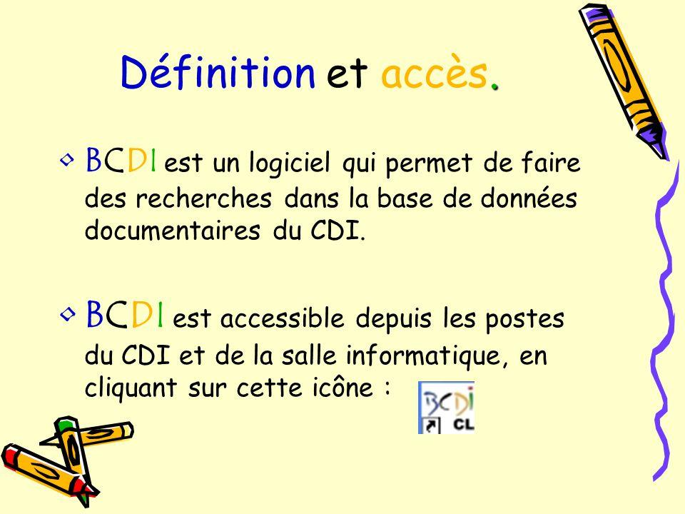 Définition et accès.BCDI est un logiciel qui permet de faire des recherches dans la base de données documentaires du CDI.