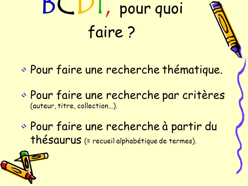 BCDI, pour quoi faire Pour faire une recherche thématique.