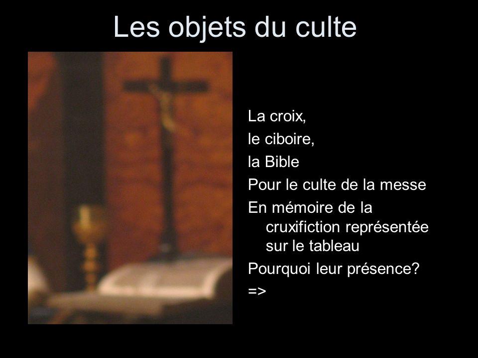 Les objets du culte La croix, le ciboire, la Bible