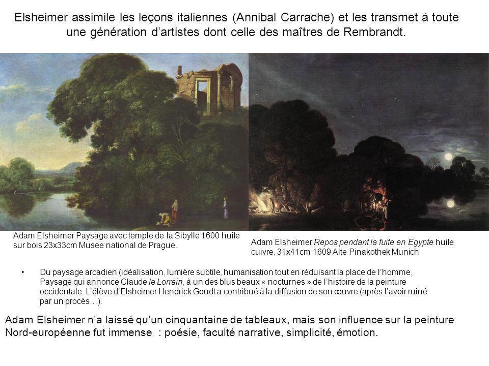 Elsheimer assimile les leçons italiennes (Annibal Carrache) et les transmet à toute une génération d'artistes dont celle des maîtres de Rembrandt.