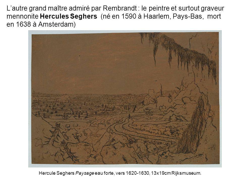 L'autre grand maître admiré par Rembrandt : le peintre et surtout graveur mennonite Hercules Seghers (né en 1590 à Haarlem, Pays-Bas, mort en 1638 à Amsterdam)