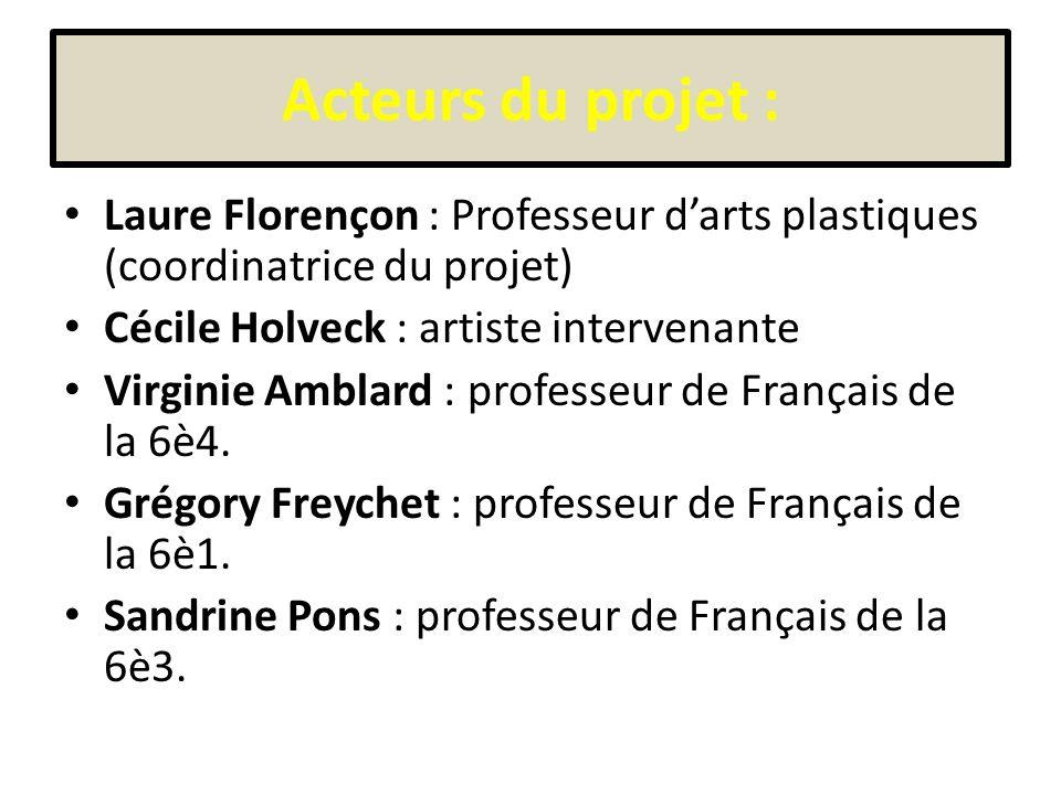 Acteurs du projet : Laure Florençon : Professeur d'arts plastiques (coordinatrice du projet) Cécile Holveck : artiste intervenante.