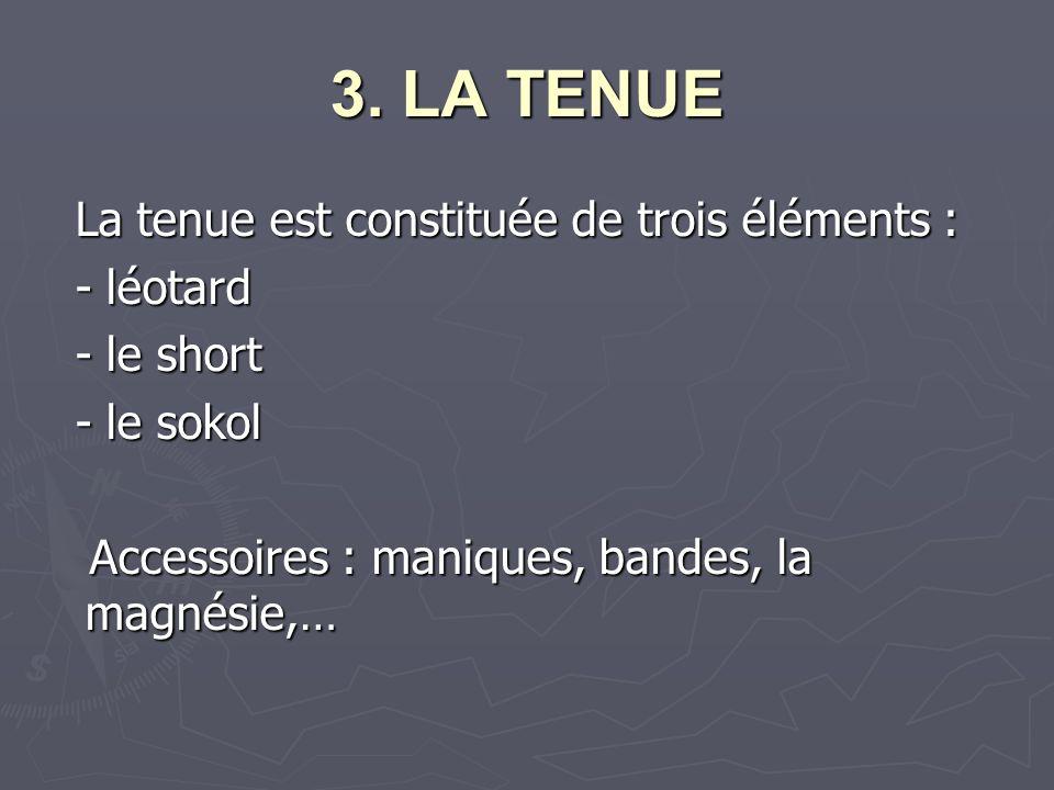 3. LA TENUE La tenue est constituée de trois éléments : - léotard