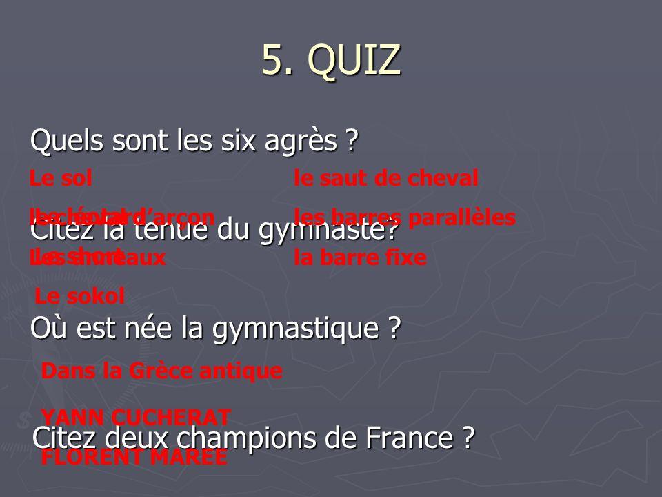 5. QUIZ Quels sont les six agrès Citez la tenue du gymnaste