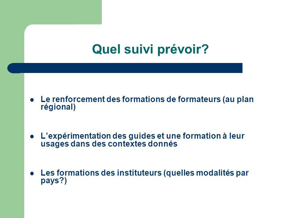 Quel suivi prévoir Le renforcement des formations de formateurs (au plan régional)