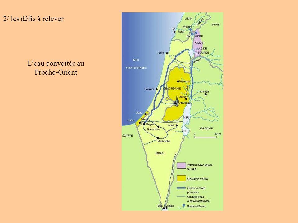 2/ les défis à relever L'eau convoitée au Proche-Orient