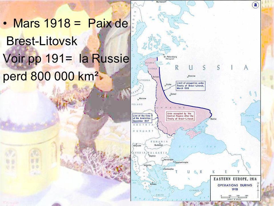 Mars 1918 = Paix de Brest-Litovsk Voir pp 191= la Russie perd 800 000 km²