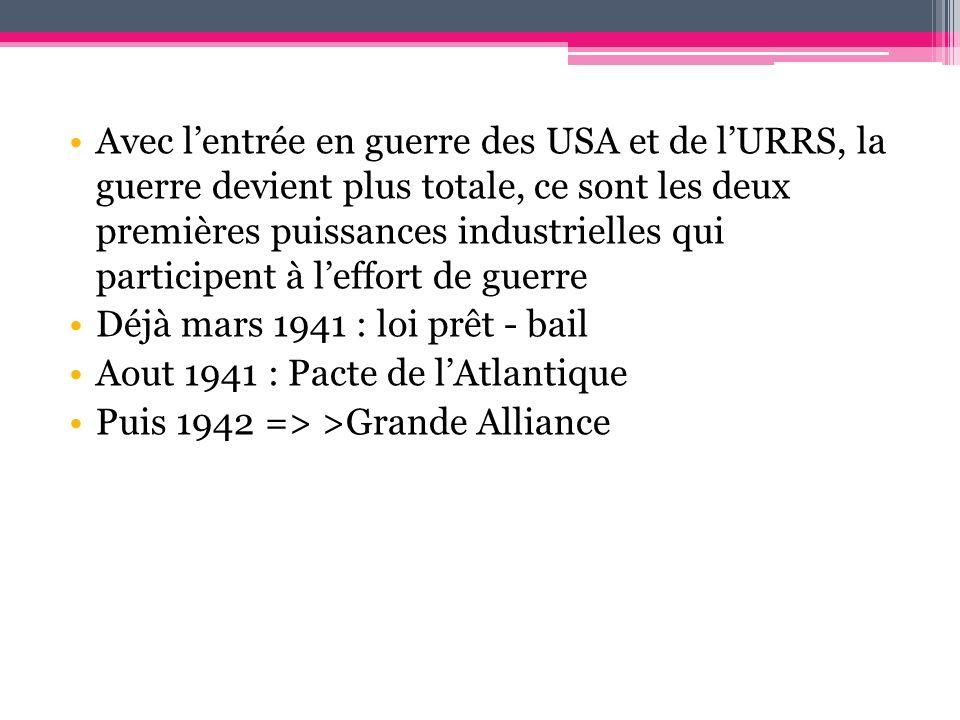 Avec l'entrée en guerre des USA et de l'URRS, la guerre devient plus totale, ce sont les deux premières puissances industrielles qui participent à l'effort de guerre