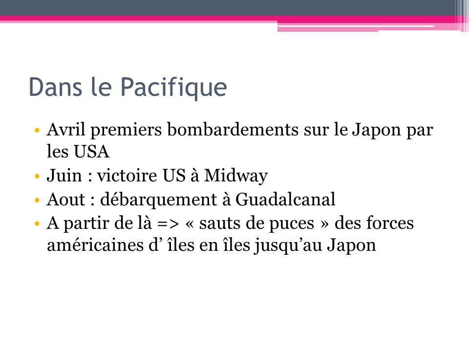 Dans le PacifiqueAvril premiers bombardements sur le Japon par les USA. Juin : victoire US à Midway.