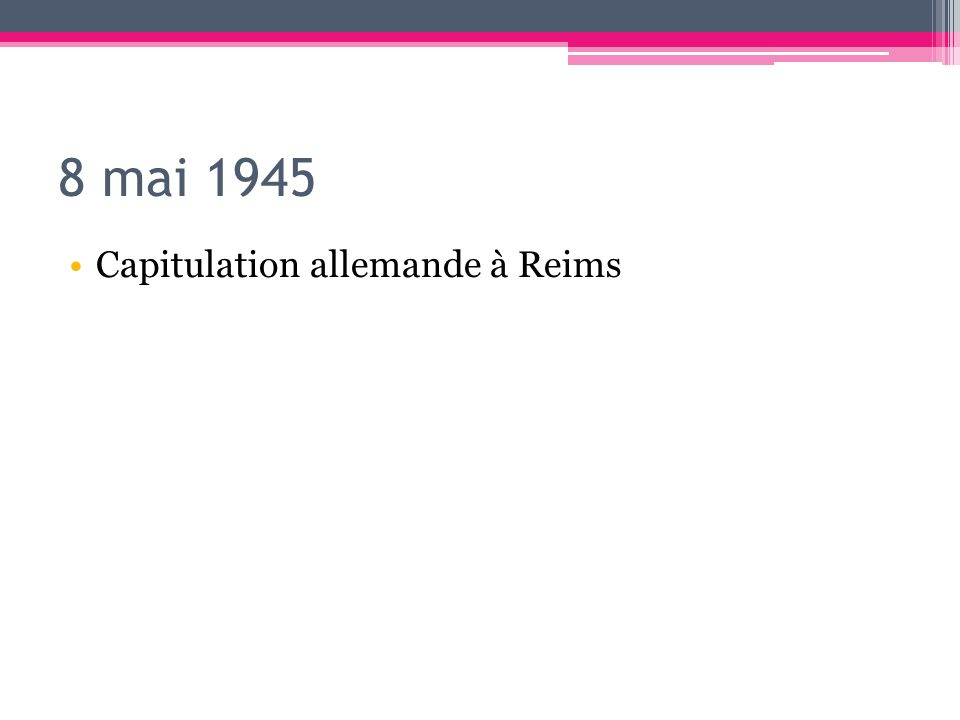 8 mai 1945 Capitulation allemande à Reims