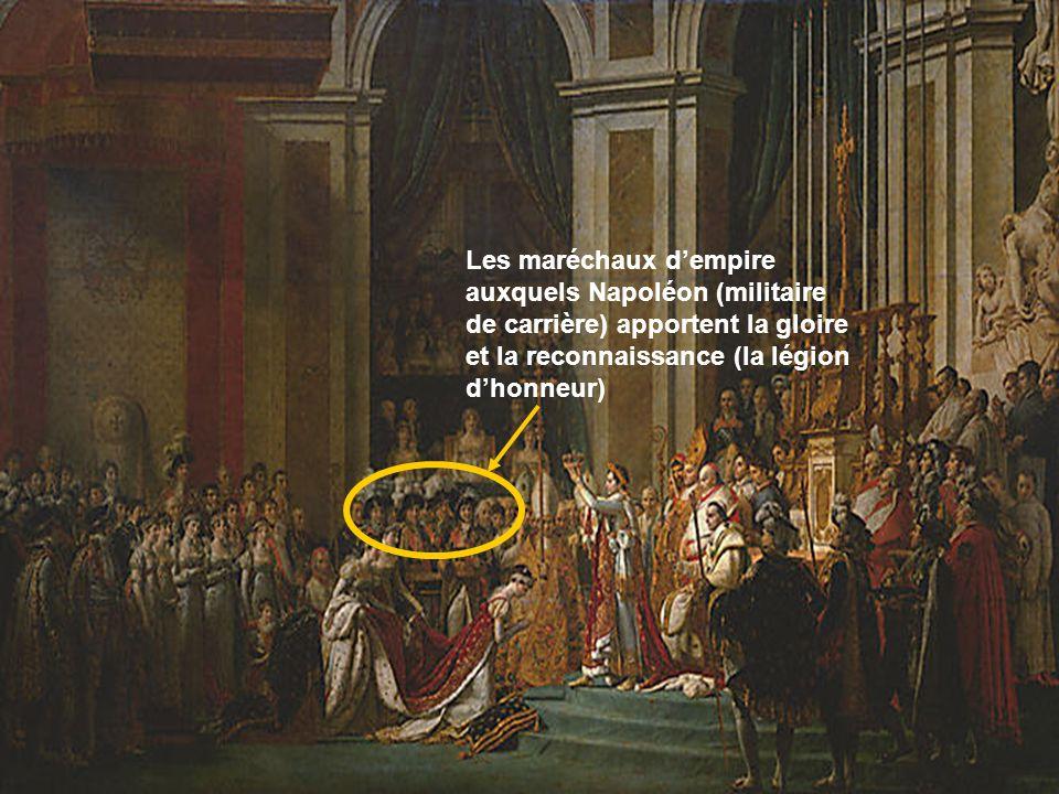 Les maréchaux d'empire auxquels Napoléon (militaire de carrière) apportent la gloire et la reconnaissance (la légion d'honneur)