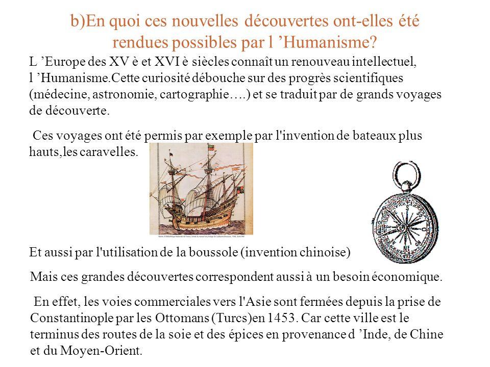 b)En quoi ces nouvelles découvertes ont-elles été rendues possibles par l 'Humanisme