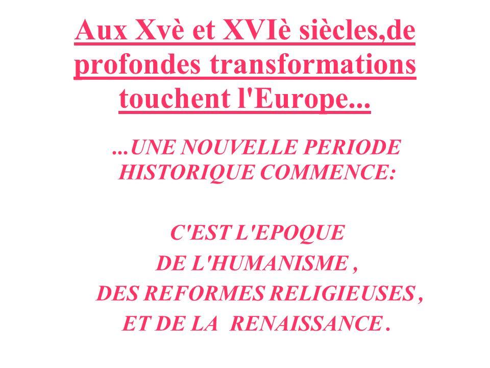 Aux Xvè et XVIè siècles,de profondes transformations touchent l Europe...