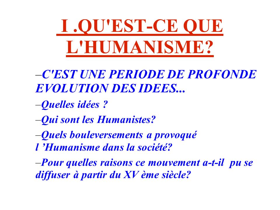 I .QU EST-CE QUE L HUMANISME