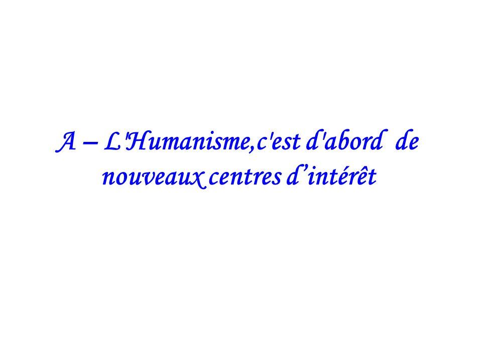 A – L Humanisme,c est d abord de nouveaux centres d'intérêt